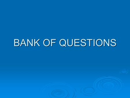 BANK OF QUESTIONS. What is your name? Where are you from?