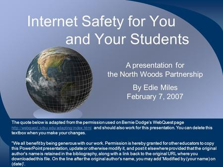 Internet Safety for You and Your Students A presentation for the North Woods Partnership By Edie Miles February 7, 2007 The quote below is adapted from.