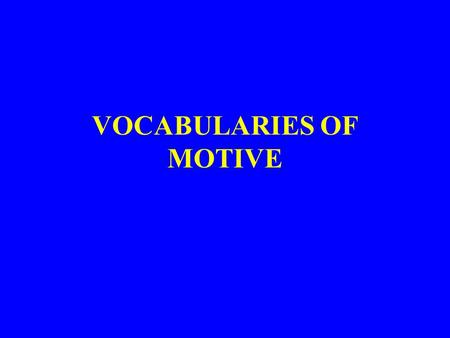 "VOCABULARIES OF MOTIVE. C Wright Mills and Vocabulary of Motive The problem: Why do ""good"" people do ""bad"" things? The answer: People acquire ways of."