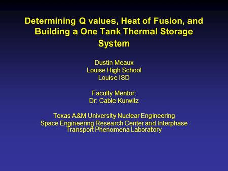 Determining Q values, Heat of Fusion, and Building a One Tank Thermal Storage System Dustin Meaux Louise High School Louise ISD Faculty Mentor: Dr: Cable.