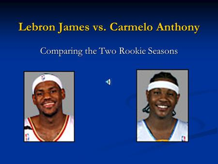 Lebron James vs. Carmelo Anthony Comparing the Two Rookie Seasons.