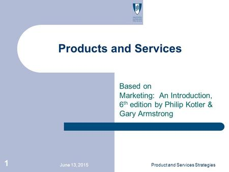Products and Services Based on Marketing: An Introduction, 6th edition by Philip Kotler & Gary Armstrong April 16, 2017 Product and Services Strategies.