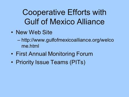 Cooperative Efforts with Gulf of Mexico Alliance New Web Site –http://www.gulfofmexicoalliance.org/welco me.html First Annual Monitoring Forum Priority.