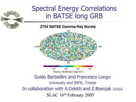 Spectral Energy Correlations in BATSE long GRB Guido Barbiellini and Francesco Longo University and INFN, Trieste In collaboration with A.Celotti and Z.Bosnjak.