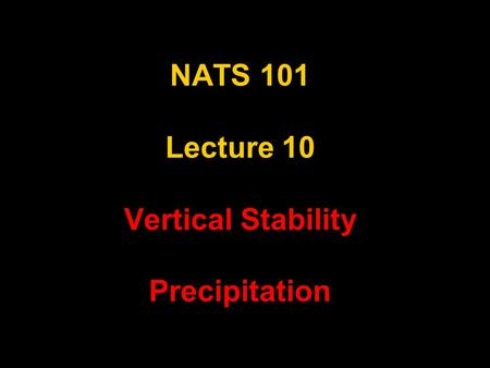 NATS 101 Lecture 10 Vertical Stability Precipitation.