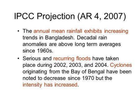 IPCC Projection (AR 4, 2007) The annual mean rainfall exhibits increasing trends in Bangladesh. Decadal rain anomalies are above long term averages since.