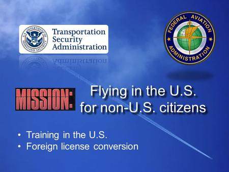 Flying in the U.S. for non-U.S. citizens Training in the U.S. Foreign license conversion.