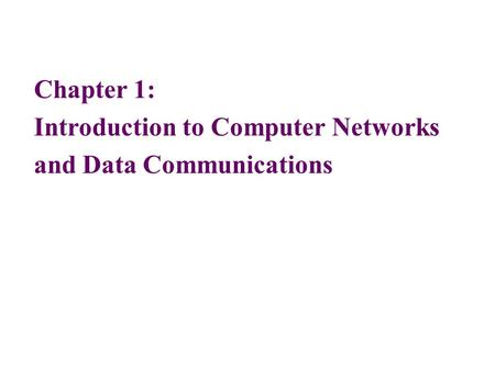 Chapter 1: Introduction to Computer Networks and Data Communications.