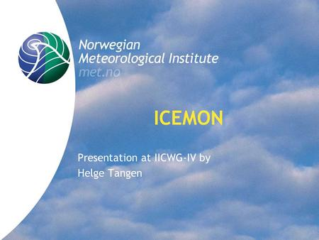 ICEMON Presentation at IICWG-IV by Helge Tangen. Norwegian Meteorological Institute met.no Contents of presentation The ICEMON Consortium Objectives and.
