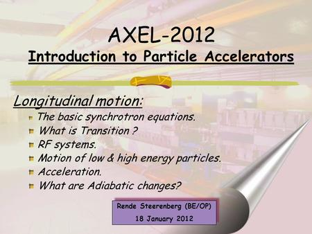 Longitudinal motion: The basic synchrotron equations. What is Transition ? RF systems. Motion of low & high energy particles. Acceleration. What are Adiabatic.