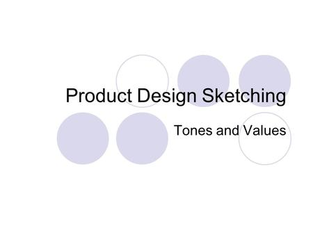 Product Design Sketching Tones and Values. While lines are essential to delineate contour and shape, certain visual qualities of surface and volume cannot.