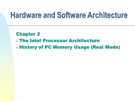 1 Hardware and Software Architecture Chapter 2 n The Intel Processor Architecture n History of PC Memory Usage (Real Mode)