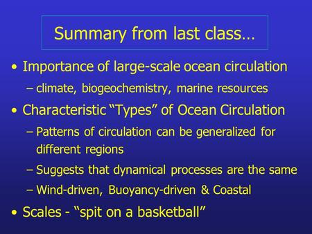 "Summary from last class… Importance of large-scale ocean circulation –climate, biogeochemistry, marine resources Characteristic ""Types"" of Ocean Circulation."