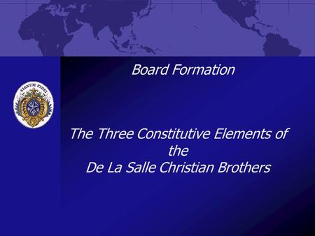Board Formation The Three Constitutive Elements of the De La Salle Christian Brothers.
