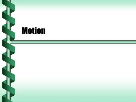 Motion. Kinematics  Kinematics is the study of motion.  Motion requires a change in position.  We graph position as a function of time.  Which point.