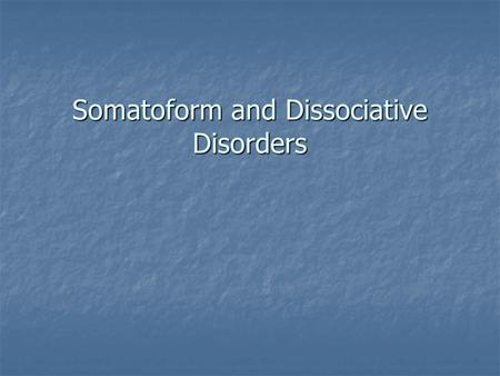Somatoform and Dissociative Disorders. Somatoform Disorders Somatoform Disorders- Conditions involving physical complaints of disabilities that occur.