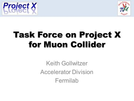 Task Force on Project X for Muon Collider Keith Gollwitzer Accelerator Division Fermilab.