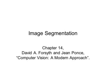 "Image Segmentation Chapter 14, David A. Forsyth and Jean Ponce, ""Computer Vision: A Modern Approach""."