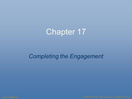 Chapter 17 Completing the Engagement McGraw-Hill/Irwin ©2008 The McGraw-Hill Companies, All Rights Reserved.