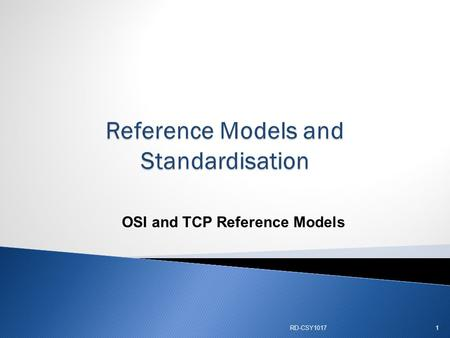 OSI and TCP Reference Models RD-CSY10171.  To understand  Basic definitions  Protocol  Application  Understand communication process using Reference.