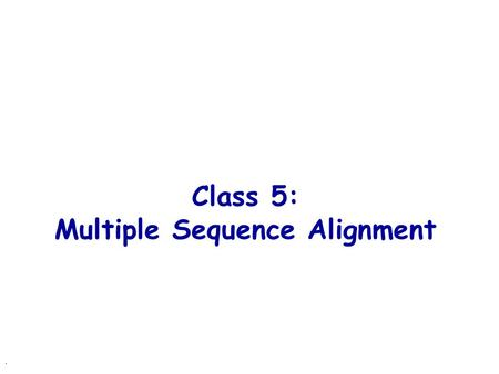 . Class 5: Multiple Sequence Alignment. Multiple sequence alignment VTISCTGSSSNIGAG-NHVKWYQQLPG VTISCTGTSSNIGS--ITVNWYQQLPG LRLSCSSSGFIFSS--YAMYWVRQAPG.