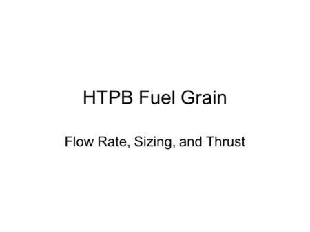"HTPB Fuel Grain Flow Rate, Sizing, and Thrust. Regression Rate Governs Size The faster the solid propellant is burned, the ""fatter"" the rocket must be."