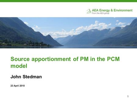1 Source apportionment of PM in the PCM model John Stedman 23 April 2010.