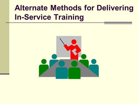 Alternate Methods for Delivering In-Service Training.