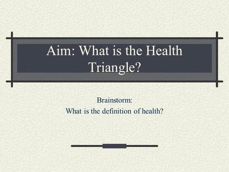 Aim: What is the Health Triangle?