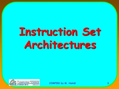 COMP381 by M. Hamdi 1 Instruction Set Architectures.