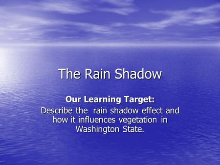 The Rain Shadow Our Learning Target: