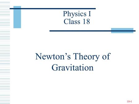 18-1 Physics I Class 18 Newton's Theory of Gravitation.