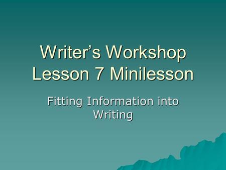 Writer's Workshop Lesson 7 Minilesson Fitting Information into Writing.
