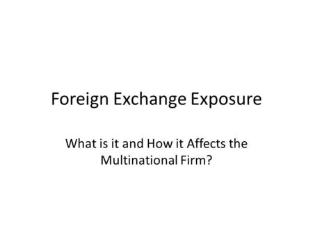 Foreign Exchange Exposure What is it and How it Affects the Multinational Firm?