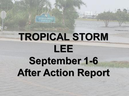 TROPICAL STORM LEE September 1-6 After Action Report.