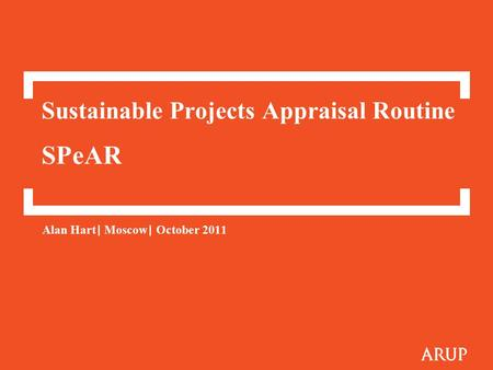 Sustainable Projects Appraisal Routine SPeAR Alan Hart | Moscow | October 2011.