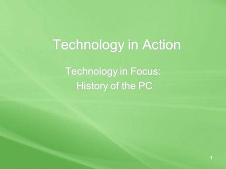 Technology in Action Technology in Focus: History of the PC