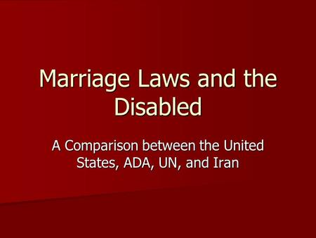 Marriage Laws and the Disabled A Comparison between the United States, ADA, UN, and Iran.