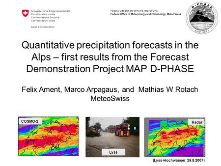 Federal Department of Home Affairs FDHA Federal Office of Meteorology and Climatology MeteoSwiss Quantitative precipitation forecasts in the Alps – first.