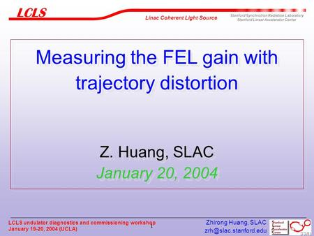 LCLS undulator diagnostics and commissioning workshop January 19-20, 2004 (UCLA) Zhirong Huang, SLAC 1 Linac Coherent Light Source.