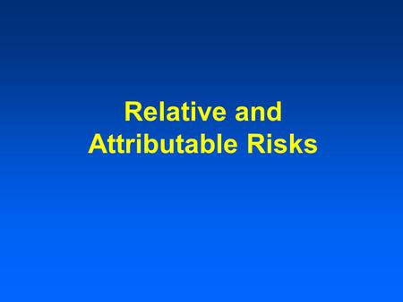 Relative and Attributable Risks. Absolute Risk Involves people who contract disease due to an exposure Doesn't consider those who are sick but haven't.
