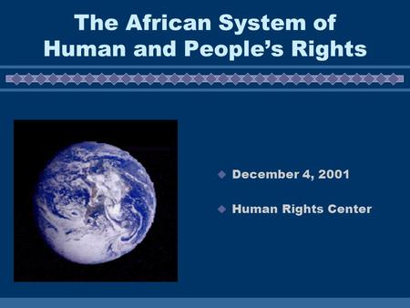 The African System of Human and People's Rights  December 4, 2001  Human Rights Center.