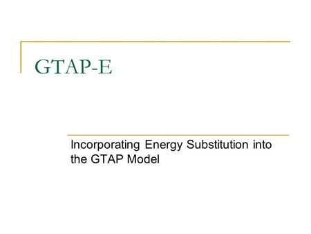 GTAP-E Incorporating Energy Substitution into the GTAP Model.
