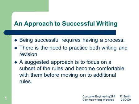 Computer Engineering 294 R. Smith Common writing mistakes 09/2009 1 An Approach to Successful Writing Being successful requires having a process. There.