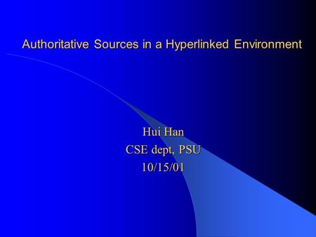 Authoritative Sources in a Hyperlinked Environment Hui Han CSE dept, PSU 10/15/01.