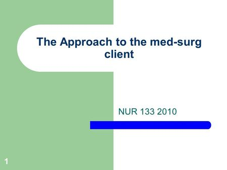 1 The Approach to the med-surg client NUR 133 2010.