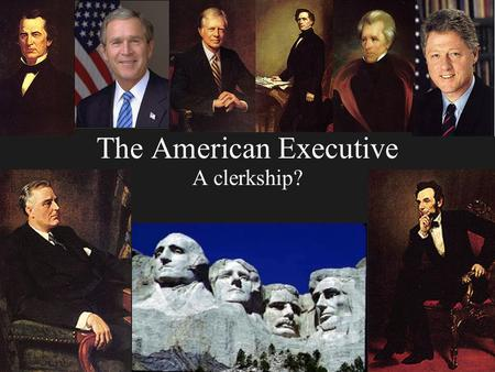The American Executive A clerkship?. Founding of the Presidency Fears of executive power Fears of chaos from weak executive Founders disagreed about how.