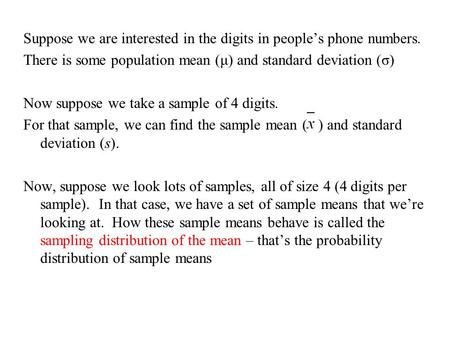 Suppose we are interested in the digits in people's phone numbers. There is some population mean (μ) and standard deviation (σ) Now suppose we take a sample.