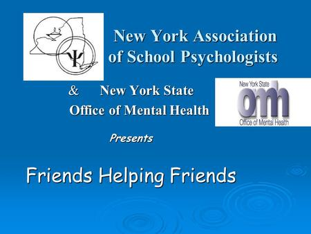 New York Association of School Psychologists New York Association of School Psychologists & New York State Office of Mental Health Office of Mental HealthPresents.