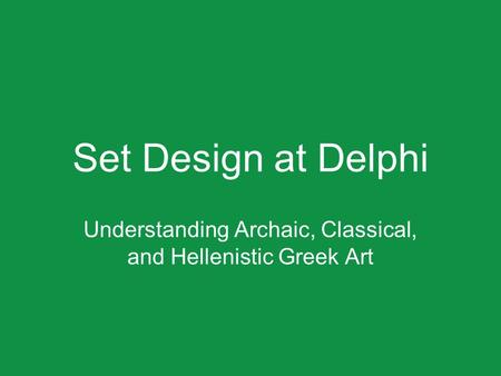 Set Design at Delphi Understanding Archaic, Classical, and Hellenistic Greek Art.
